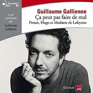 Proust, Hugo et Madame de Lafayette lus et commentés par Guillaume Gallienne (Ça peut pas faire de mal 1) | Livre audio