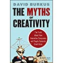 The Myths of Creativity: The Truth About How Innovative Companies and People Generate Great Ideas Audiobook by David Burkus Narrated by Stephen Bowlby