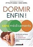 Dormir (enfin !) sans médicaments : Les réflexes naturels, les exercices et l'alimentation pour retrouver le sommeil, enfin !