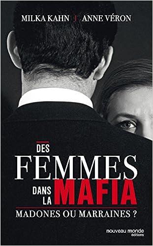 Des femmes dans la mafia : marraines ou madones ? de Milka Kahn et Anne Véron