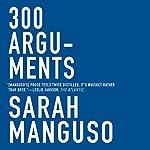 300 Arguments: Essays | Sarah Manguso