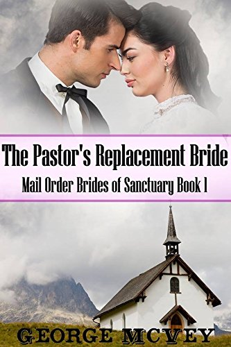 The Pastor's Replacement Bride (Mail Order Brides of Sanctuary Book 1) by [MCvey, George H.]