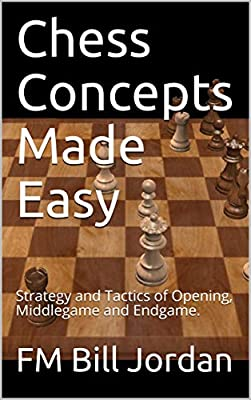 Chess Concepts Made Easy: Strategy and Tactics of Opening, Middlegame and Endgame.