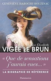 Louise Elisabeth Vigée Le Brun : Histoire d'un regard par Geneviève Haroche-Bouzinac