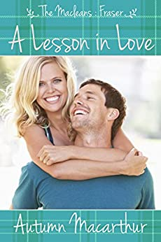 A Lesson in Love: A sweet and clean Christian Scottish spring romance (The Macleans Book 3) by [Macarthur, Autumn]