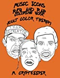 Music Icons - R&B AND RAP Coloring Book: Adult Coloring Book Featuring ASAP Rocky, Chance The Rapper, Drake, Childish Gambino, Gucci Mane, Kanye West, ... & Blues And Rap Colour Therapy (Volume 1)