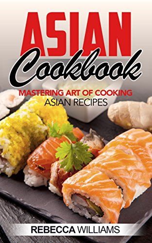 Asian Cookbook: Mastering Art of Cooking Asian Recipes