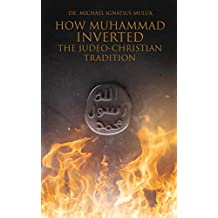How Muhammad Inverted the Judeo-Christian Tradition (Mike Muluk's Muhammad Series Book 2)