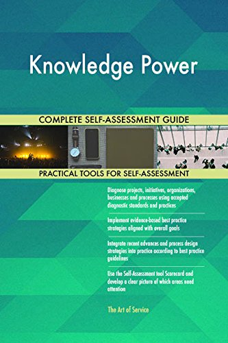 Knowledge Power All-Inclusive Self-Assessment - More than 670 Success Criteria, Instant Visual Insights, Comprehensive Spreadsheet Dashboard, Auto-Prioritized for Quick Results