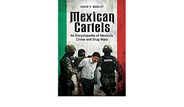 Mexican Cartels: An Encyclopedia of Mexicos Crime and Drug ...