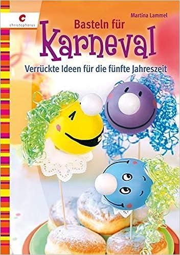 Basteln Fur Karneval Verruckte Ideen Fur Die Funfte Jahreszeit