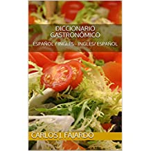 DICCIONARIO GASTRONÓMICO: ESPAÑOL / INGLES  - INGLES/ ESPAÑOL