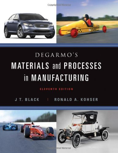 DeGarmo's Materials and Processes in Manufacturing, by J. T. Black, Ronald A. Kohser