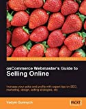 osCommerce Webmaster's Guide to Selling Online: Increase your sales and profits with expert tips on SEO, Marketing, Design, Selling Strategies, etc.