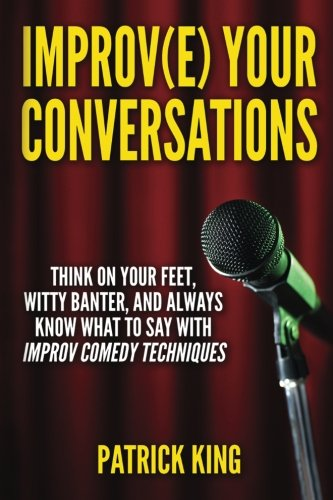 Read Online Improve Your Conversations: Think On Your Feet, Witty Banter, and Always Know Wh ebook