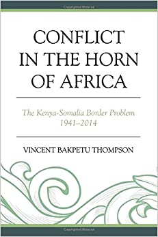 Conflict in the Horn of Africa: The Kenya-Somalia Border Problem 1941–2014