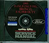 FULLY ILLUSTRATED FORD MOTORS FACTORY 1995 TRUCK & PICKUP REPAIR SHOP & SERVICE MANUAL CD - INCLUDES Bronco, F-150, F-250, F350, F-Super Duty - COVERS Engine, Body, Chassis & Electrical. 95