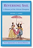 Reversing Sail: A History of the African Diaspora (New Approaches to African History)