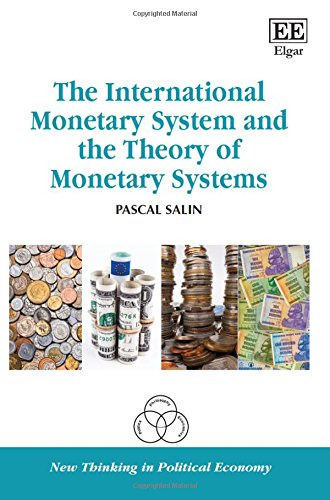 The International Monetary System and the Theory of Monetary Systems (New Thinking in Political Economy (International Monetary System)