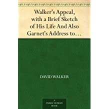 Walker's Appeal, with a Brief Sketch of His Life And Also Garnet's Address to the Slaves of the United States of America