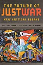The Future of Just War: New Critical Essays (Studies in Security and International Affairs Ser.)