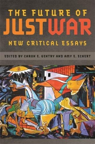 Read Online The Future of Just War: New Critical Essays (Studies in Security and International Affairs Ser.) PDF ePub fb2 book