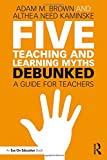img - for Five Teaching and Learning Myths Debunked: A Guide for Teachers book / textbook / text book
