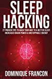 Sleep: Hacking! - 27 Proven Tips to Hack Your Way to a Better Sleep, Increased Brain Power and Unstoppable Energy, Dominique Francon, 1500815799