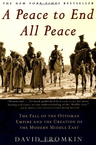 Peace Ottoman - A Peace to End All Peace: The Fall of the Ottoman Empire and the Creation of the Modern Middle East