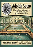 Adolph Sutro: King of the Comstock Lode and Mayor