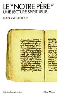 """Le """"Notre Père"""" : une lecture spirituelle, Leloup, Jean-Yves"""