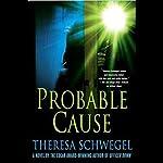 Probable Cause    Theresa Schwegel