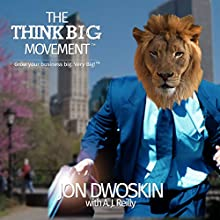 The Think Big Movement: Grow Your Business Big. Very Big! Audiobook by Jon Dwoskin, A. J. Reilly Narrated by Joe Formichella