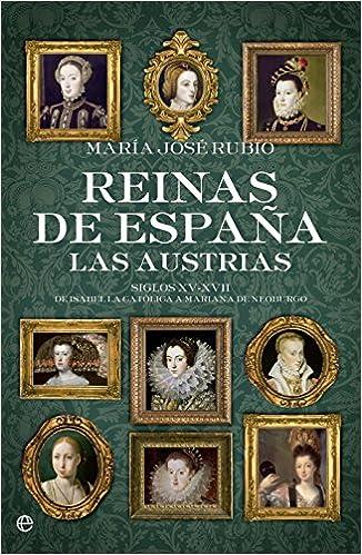 Reinas De España. Las Austrias (Historia): Amazon.es: Rubio Aragonés, María José: Libros
