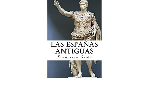 Amazon.com: Las Espanas Antiguas (Spanish Edition) eBook: Francisco Gijón: Kindle Store