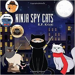 Ninja Spy Cats (Inca Book Series) (Volume 4): R. F. Kristi ...