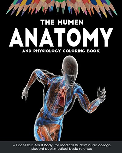 The Human Anatomy and Physiology Coloring Book a Fact-Filled Adult Body: For Med