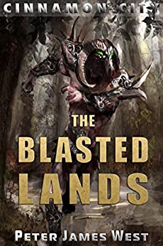 The Blasted Lands (Tales of Cinnamon City Book 7) by [West, Peter James]