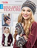 img - for Wild About Texture | Knitting | Leisure Arts (7051) book / textbook / text book