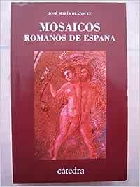 Mosaicos romanos de España (Historia. Serie menor): Amazon.es: Blazquez, Jose Maria: Libros