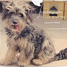 Autobiography of a Greek Street Dog Audiobook by Gypsy Narrated by Saethon Williams