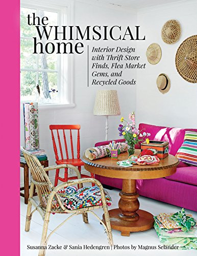 The Whimsical Home: Interior Design with Thrift Store Finds, Flea Market Gems, and Recycled Goods -