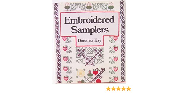 Embroidered Samplers Dorothea Kay 9780684163031 Amazon Books