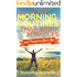 Rise and Shine!   Morning Routines That Work Miracles and Transform Your Life