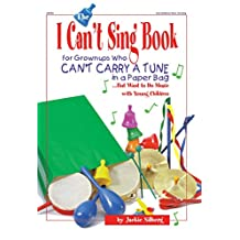 The I Can't Sing Book: For Grownups Who Can't Carry a Tune in a Paper Bag But Want to Do Music with Young Children