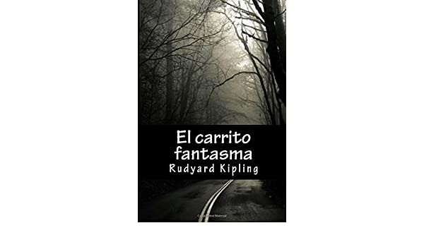 Amazon.com: El carrito fantasma (Spanish Edition) (9781546582342): Rudyard Kipling, Gabriela Guzman: Books