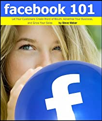 Facebook 101: Let Your Customers Create Word of Mouth, Advertise Your Business, and Grow Your Sales (English Edition)