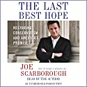 The Last Best Hope: Restoring Conservatism and America's Promise Audiobook by Joe Scarborough Narrated by Joe Scarborough