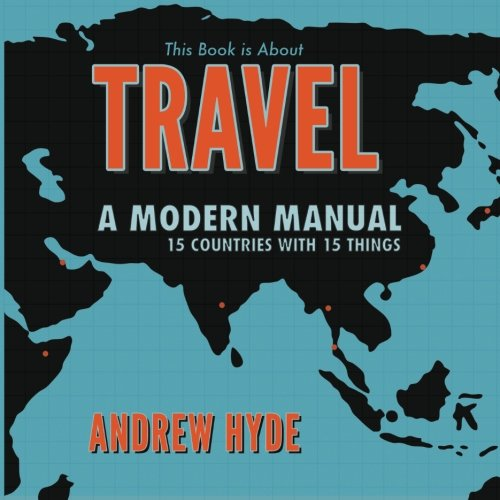 This Book is About Travel: A Modern Manual - 15 Countries With 15 Things