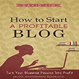 How to Start a Profitable Blog: A Guide to Create Content That Rocks, Build Traffic, and Turn Your Blogging Passion into Profit: Blog Mastermind Booklets